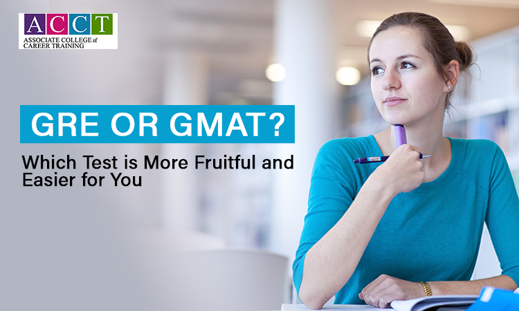 GRE or GMAT? Which Test is More Fruitful and Easier for You